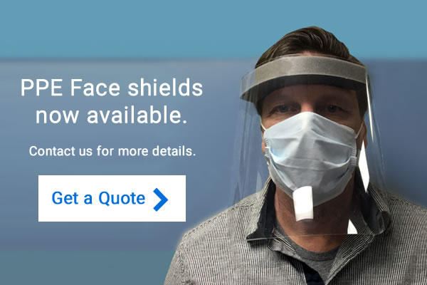 PPE Face Shields now available. Get a quote.